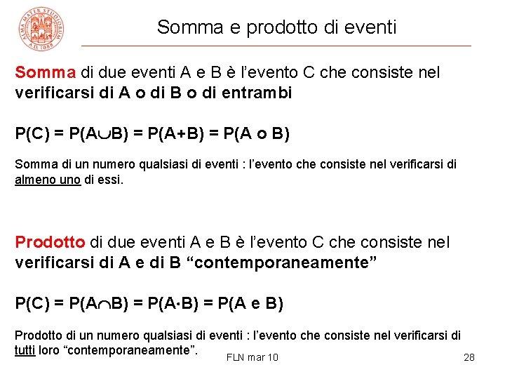 Somma e prodotto di eventi Somma di due eventi A e B è l'evento