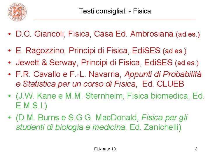 Testi consigliati - Fisica • D. C. Giancoli, Fisica, Casa Ed. Ambrosiana (ad es.