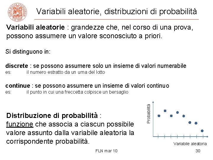 Variabili aleatorie, distribuzioni di probabilità Variabili aleatorie : grandezze che, nel corso di una