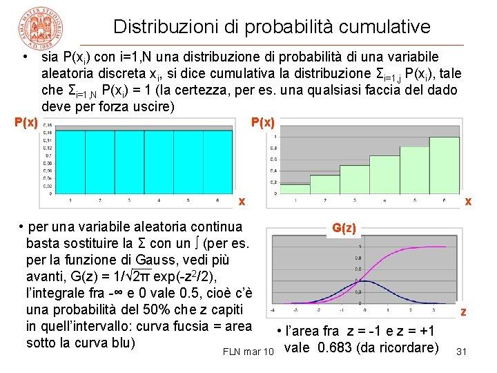 Distribuzioni di probabilità cumulative • sia P(xi) con i=1, N una distribuzione di probabilità