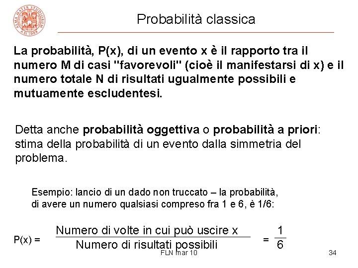 Probabilità classica La probabilità, P(x), di un evento x è il rapporto tra il
