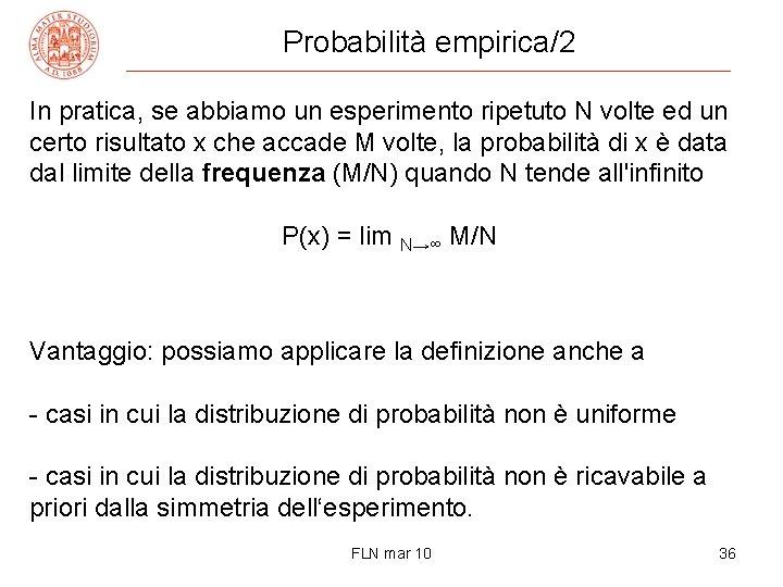 Probabilità empirica/2 In pratica, se abbiamo un esperimento ripetuto N volte ed un certo