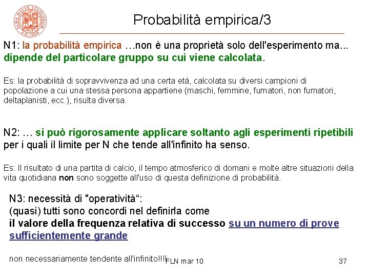 Probabilità empirica/3 N 1: la probabilità empirica …non è una proprietà solo dell'esperimento ma.