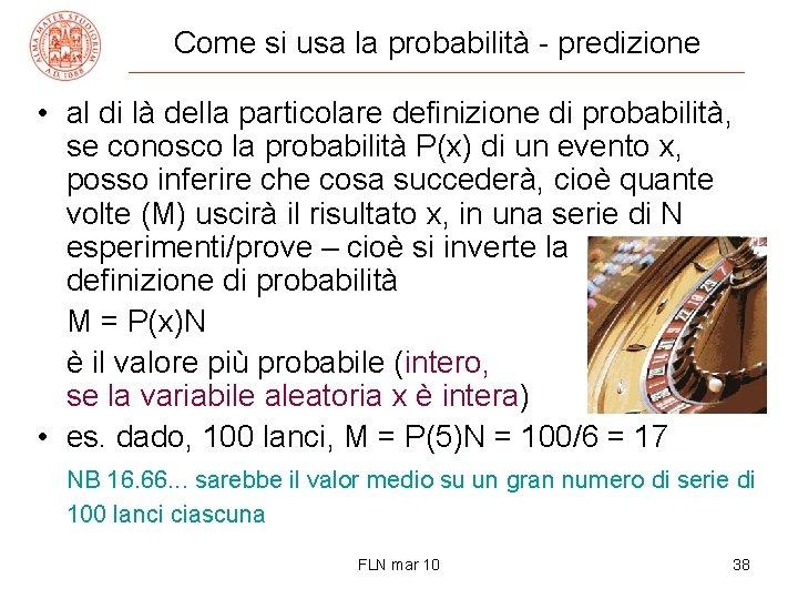 Come si usa la probabilità - predizione • al di là della particolare definizione