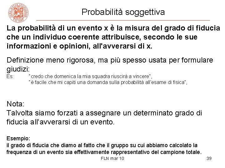 Probabilità soggettiva La probabilità di un evento x è la misura del grado di