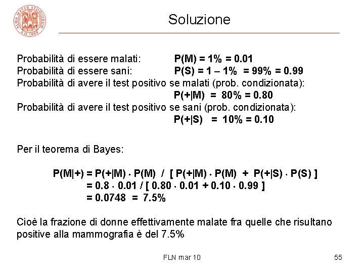 Soluzione Probabilità di essere malati: P(M) = 1% = 0. 01 Probabilità di essere