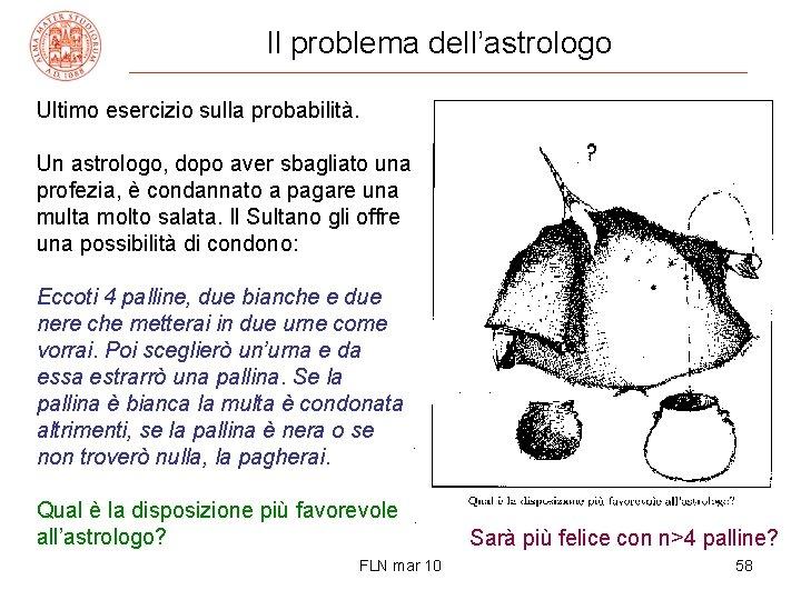 Il problema dell'astrologo Ultimo esercizio sulla probabilità. Un astrologo, dopo aver sbagliato una profezia,