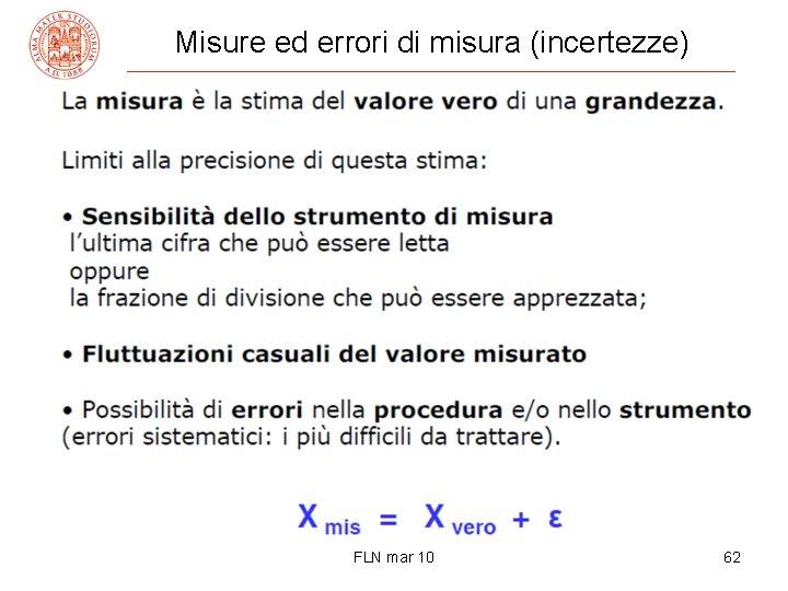 Misure ed errori di misura (incertezze) FLN mar 10 62