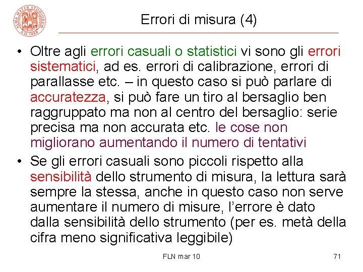 Errori di misura (4) • Oltre agli errori casuali o statistici vi sono gli