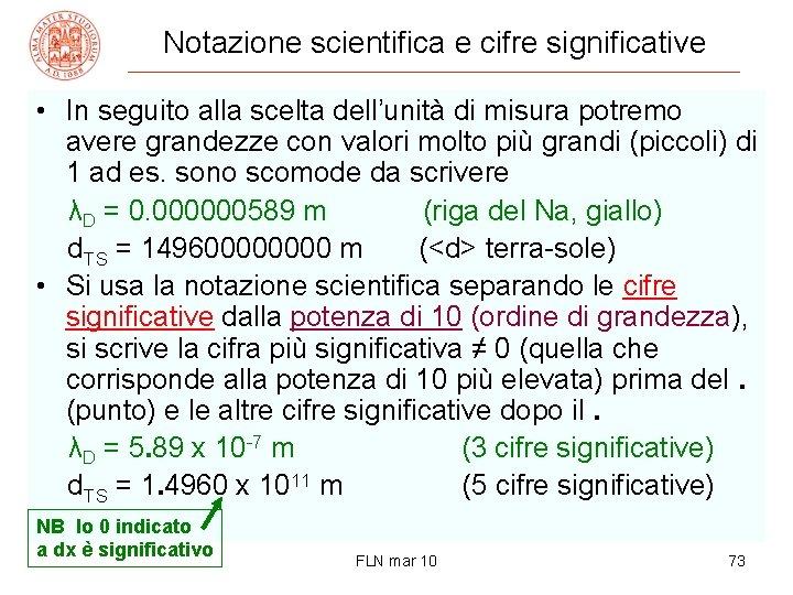Notazione scientifica e cifre significative • In seguito alla scelta dell'unità di misura potremo