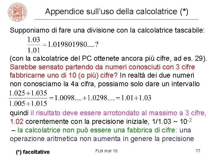 Appendice sull'uso della calcolatrice (*) Supponiamo di fare una divisione con la calcolatrice tascabile: