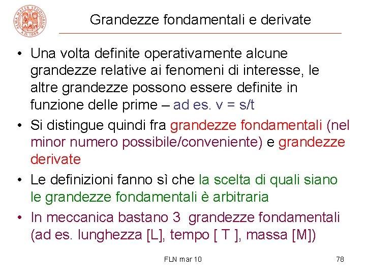 Grandezze fondamentali e derivate • Una volta definite operativamente alcune grandezze relative ai fenomeni