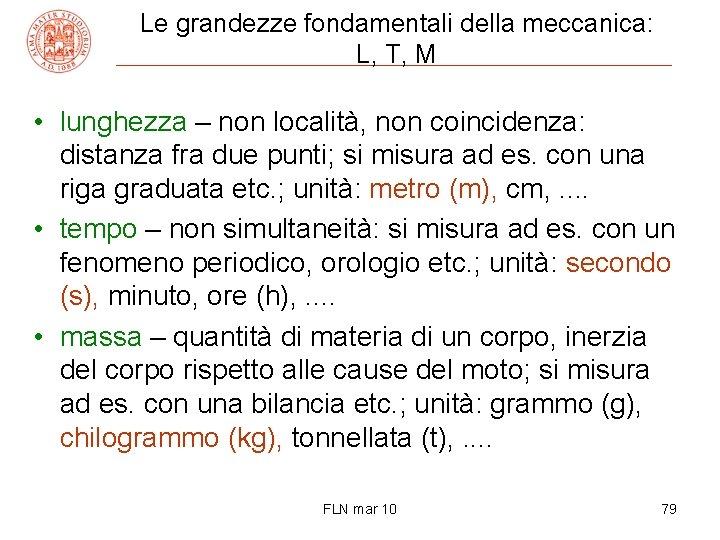 Le grandezze fondamentali della meccanica: L, T, M • lunghezza – non località, non