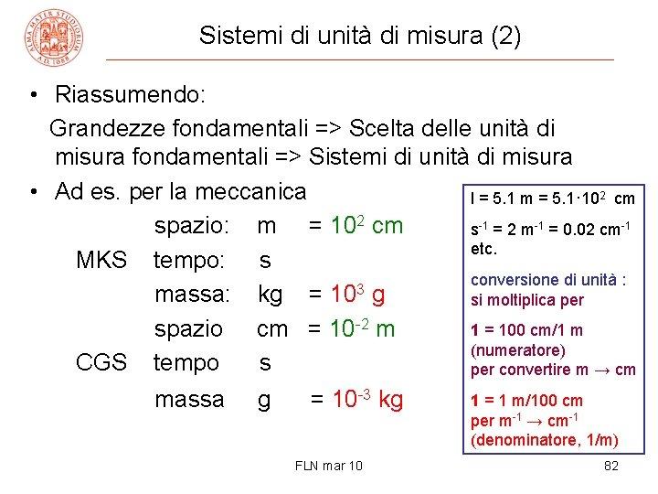 Sistemi di unità di misura (2) • Riassumendo: Grandezze fondamentali => Scelta delle unità