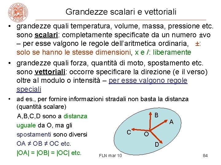Grandezze scalari e vettoriali • grandezze quali temperatura, volume, massa, pressione etc. sono scalari: