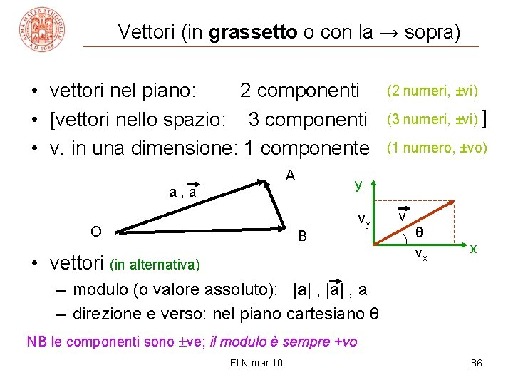 Vettori (in grassetto o con la → sopra) • vettori nel piano: 2 componenti