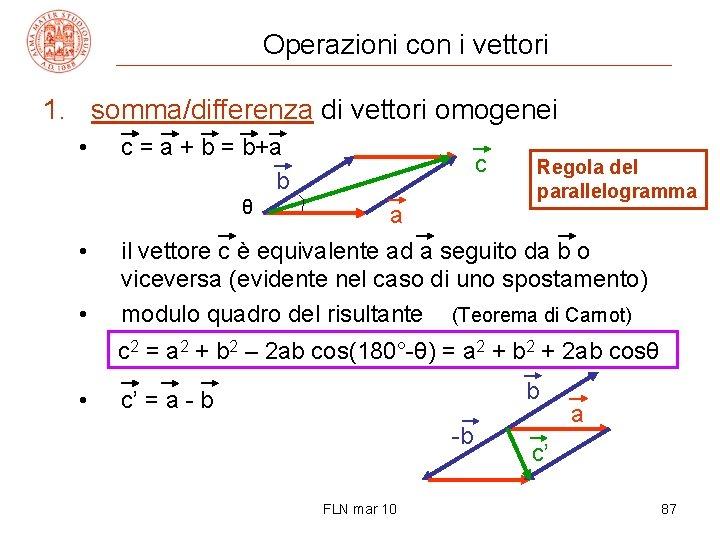 Operazioni con i vettori 1. somma/differenza di vettori omogenei • c = a +
