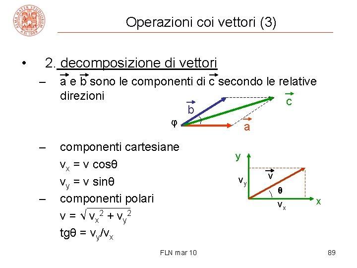 Operazioni coi vettori (3) • 2. decomposizione di vettori – a e b sono