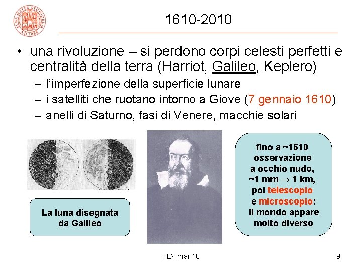 1610 -2010 • una rivoluzione – si perdono corpi celesti perfetti e centralità della