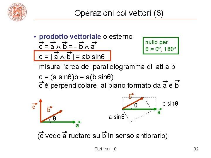 Operazioni coi vettori (6) • prodotto vettoriale o esterno nullo per c = a