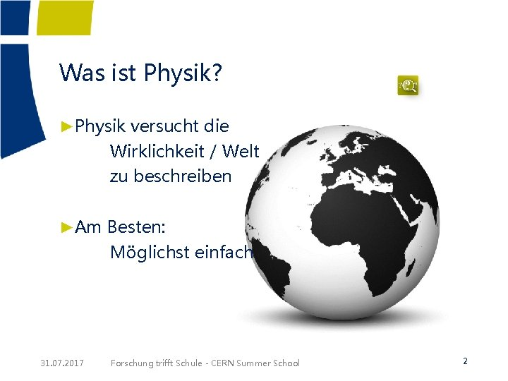 Was ist Physik? ►Physik versucht die Wirklichkeit / Welt zu beschreiben ►Am Besten: Möglichst