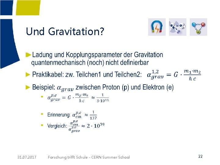 Und Gravitation? ► 31. 07. 2017 Forschung trifft Schule - CERN Summer School 22