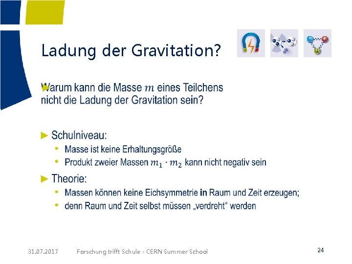 Ladung der Gravitation? ► 31. 07. 2017 Forschung trifft Schule - CERN Summer School