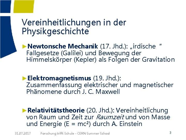 """Vereinheitlichungen in der Physikgeschichte ►Newtonsche Mechanik (17. Jhd. ): """"irdische"""" Fallgesetze (Galilei) und Bewegung"""