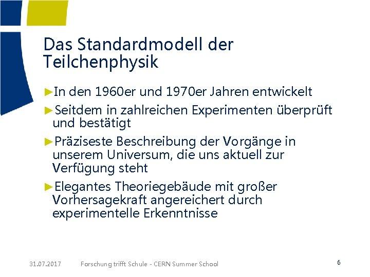 Das Standardmodell der Teilchenphysik ►In den 1960 er und 1970 er Jahren entwickelt ►Seitdem