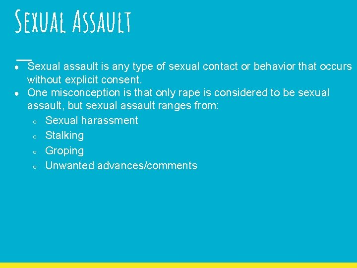 Sexual Assault Sexual assault is any type of sexual contact or behavior that occurs