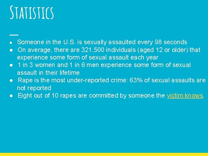 Statistics ● ● ● Someone in the U. S. is sexually assaulted every 98