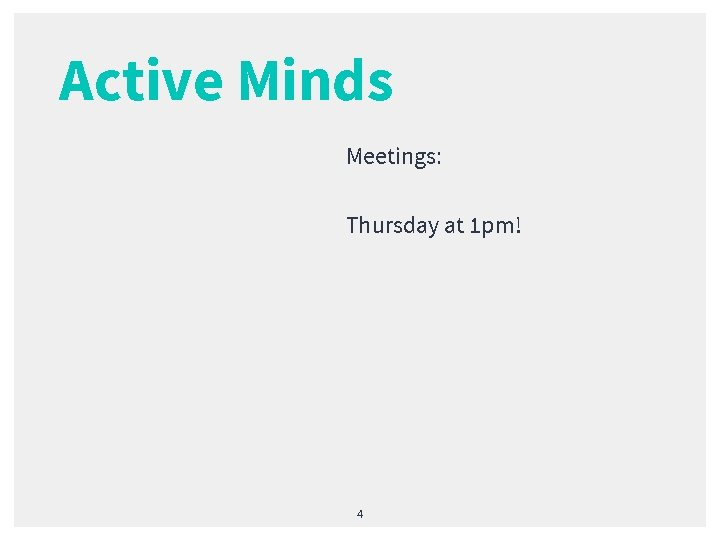 Active Minds Meetings: Thursday at 1 pm! 4