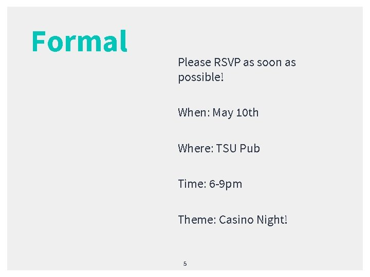 Formal Please RSVP as soon as possible! When: May 10 th Where: TSU Pub