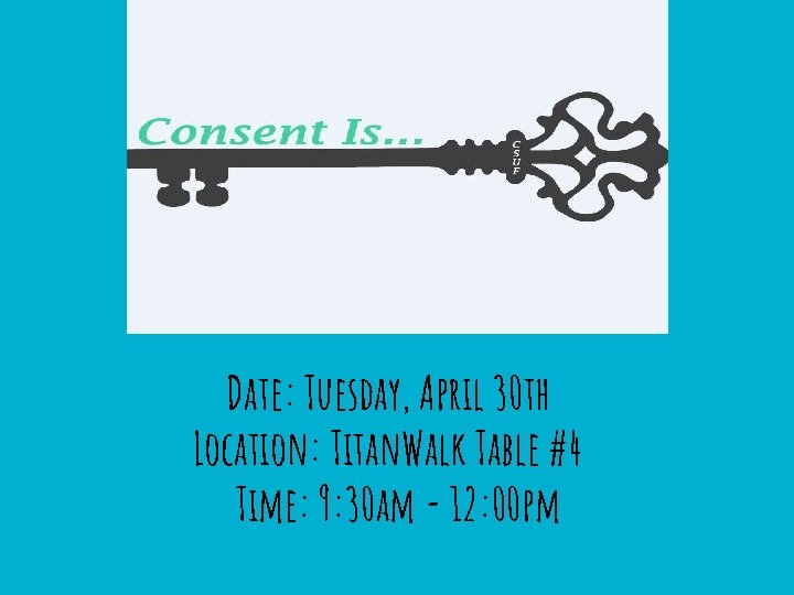 Date: Tuesday, April 30 th Location: Titan. Walk Table #4 Time: 9: 30 am