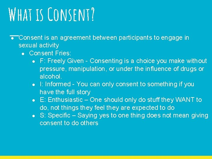 What is Consent? ● Consent is an agreement between participants to engage in sexual