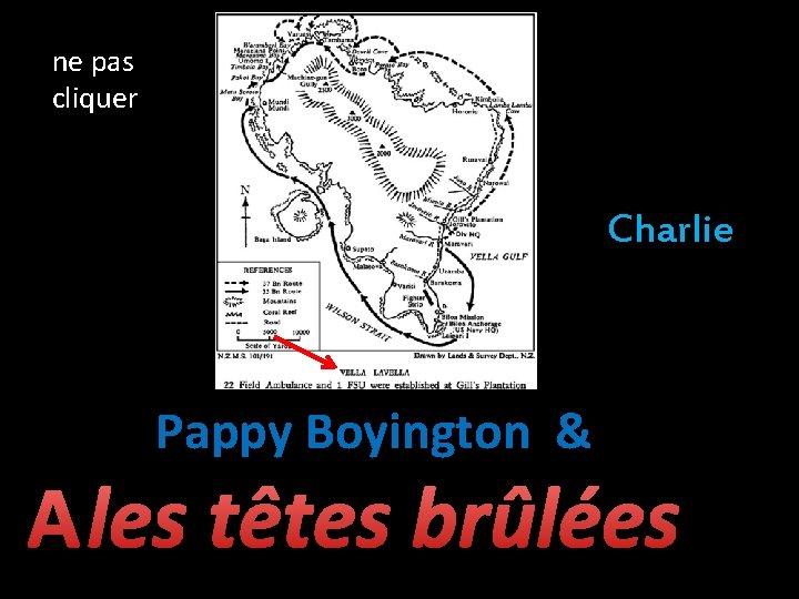 ne pas cliquer Charlie Pappy Boyington & les têtes brûlées