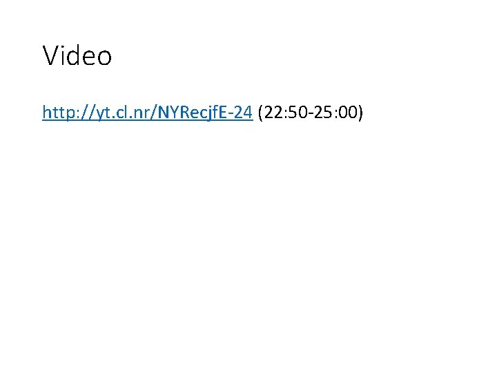 Video http: //yt. cl. nr/NYRecjf. E-24 (22: 50 -25: 00)