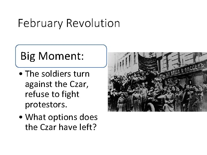 February Revolution Big Moment: • The soldiers turn against the Czar, refuse to fight