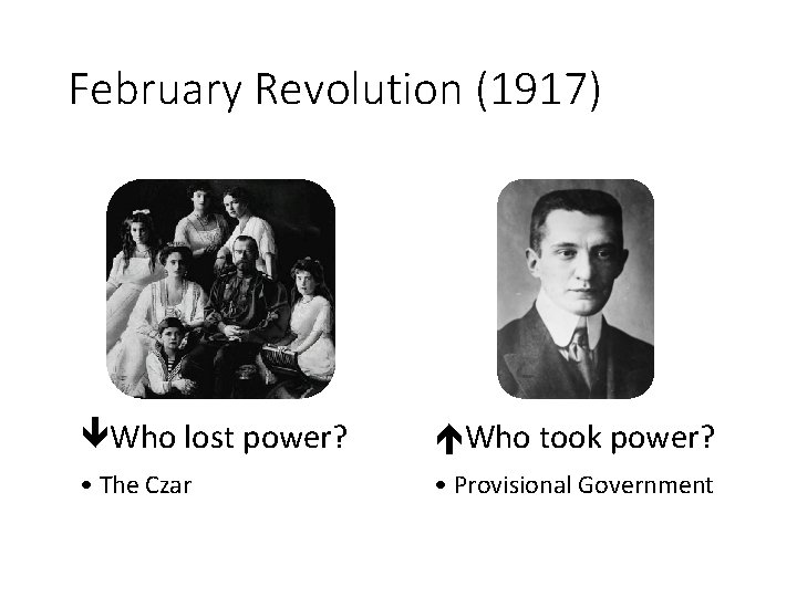 February Revolution (1917) Who lost power? Who took power? • The Czar • Provisional