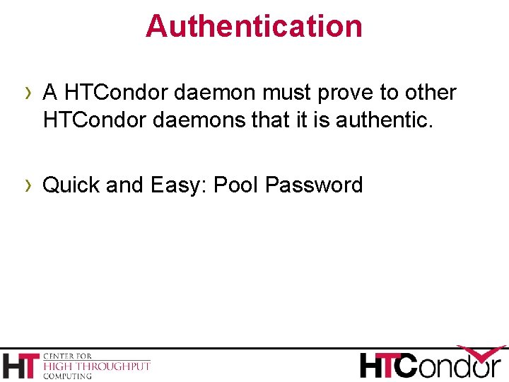 Authentication › A HTCondor daemon must prove to other HTCondor daemons that it is
