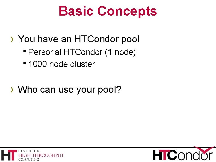 Basic Concepts › You have an HTCondor pool h. Personal HTCondor (1 node) h