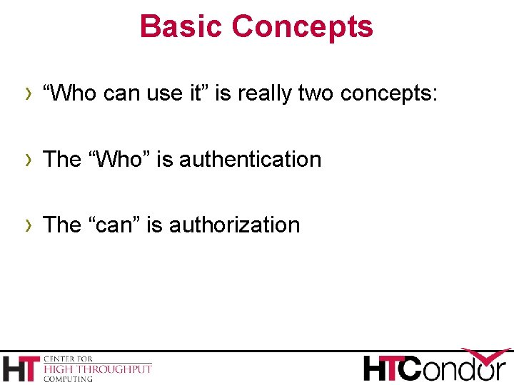 """Basic Concepts › """"Who can use it"""" is really two concepts: › The """"Who"""""""