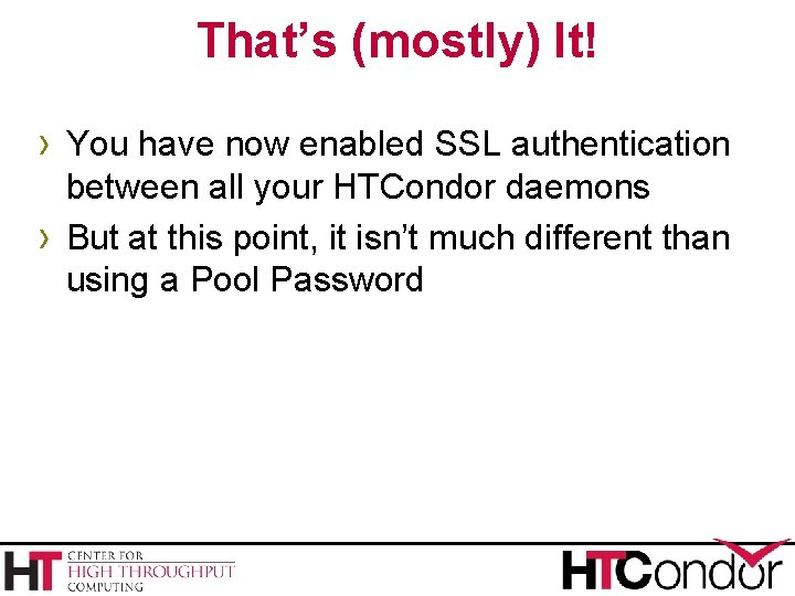 That's (mostly) It! › You have now enabled SSL authentication › between all your
