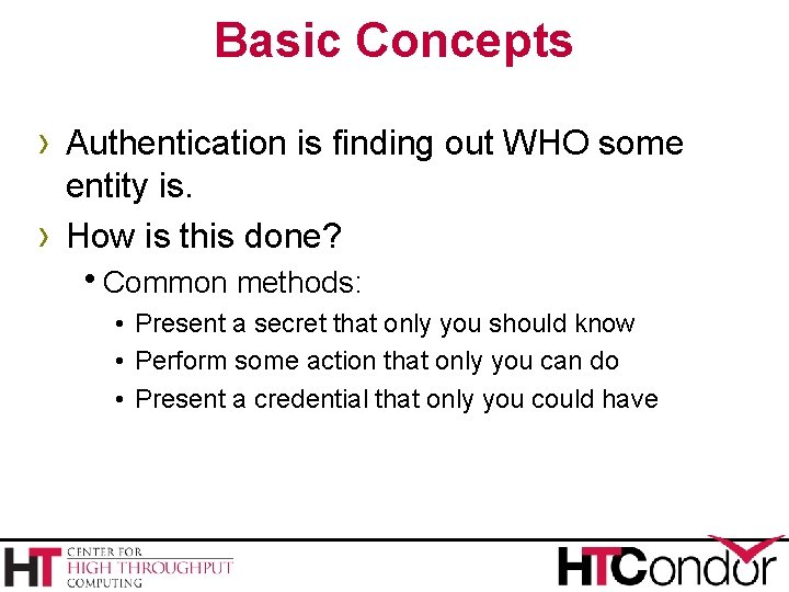 Basic Concepts › Authentication is finding out WHO some › entity is. How is