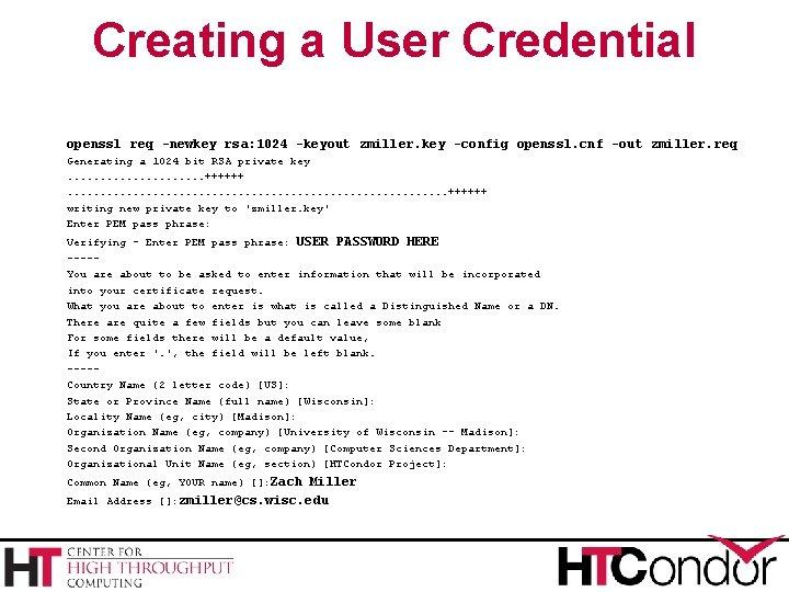 Creating a User Credential openssl req -newkey rsa: 1024 -keyout zmiller. key -config openssl.