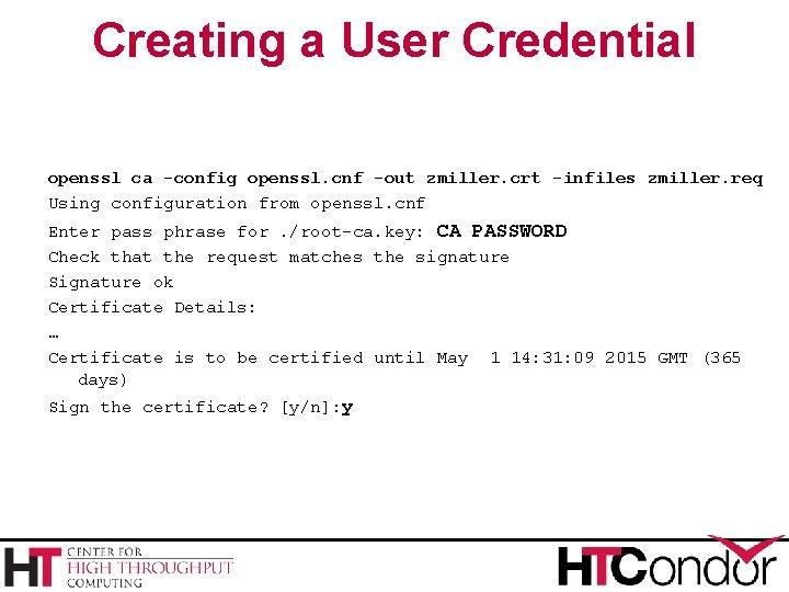 Creating a User Credential openssl ca -config openssl. cnf -out zmiller. crt -infiles zmiller.