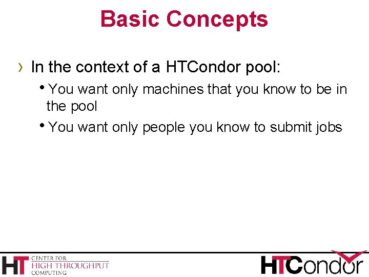 Basic Concepts › In the context of a HTCondor pool: h. You want only