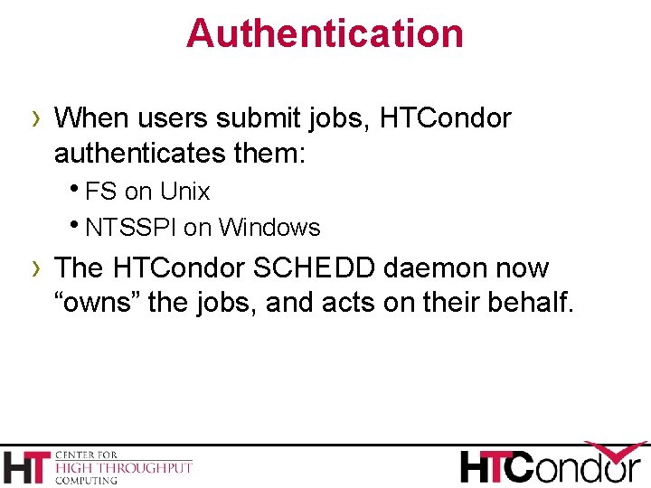 Authentication › When users submit jobs, HTCondor authenticates them: h. FS on Unix h.