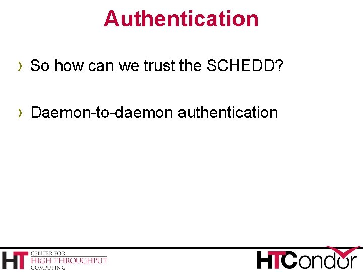 Authentication › So how can we trust the SCHEDD? › Daemon-to-daemon authentication