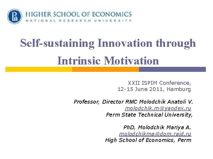 Self-sustaining Innovation through Intrinsic Motivation ХXII ISPIM Conference, 12 -15 June 2011, Hamburg Professor,